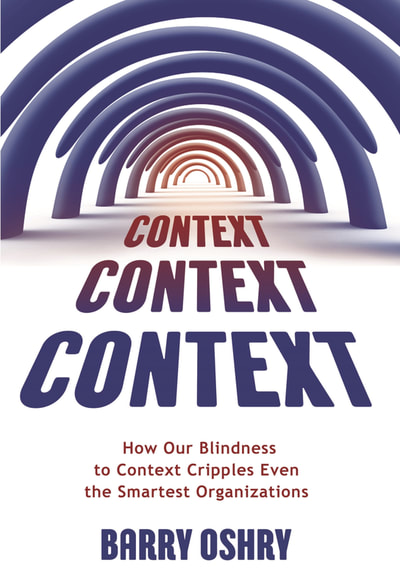 How our blindness to context cripples organizations - Barry Oshry
