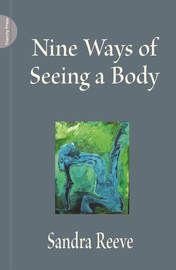 Sandra Reeve: Nine Ways of Seeing a Body